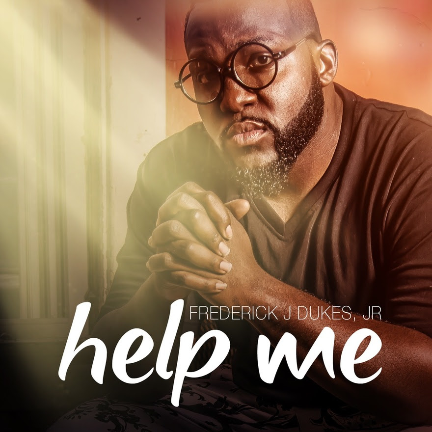 Frederick J. Dukes Jr. offers encouragement with new single, 'Help Me'