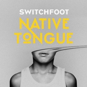 Switchfoot_Native Tongue