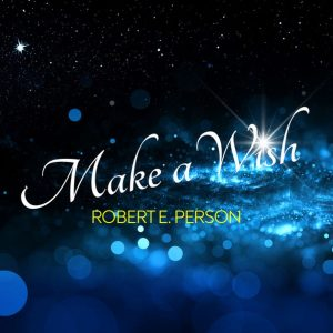 Robert E Person_make a wish